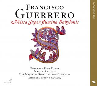 Guerrerro: Missa Super Flumina Babylonis - NOONE/ENSEMBLE PLUS ULTRA/SCHOLA ANTIQUA/HIS MAJESTIS SAGBUTTS AND CORNETS