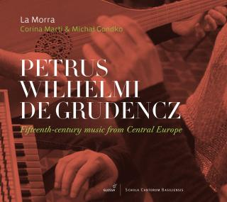 Petrus Wilhelm de Grudencz: 15th-century music from Central Europe - La Morra