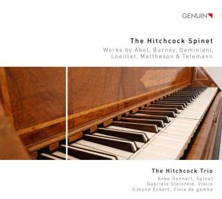 The Hitchcock Spinet - Works Mattheson, Telemann, Loeillet, C.F. Abel, Burney, Veracini & Geminiani - The Hitchcock Trio
