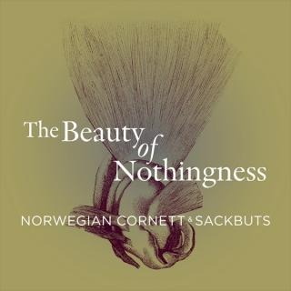 The beauty of nothingness - Norwegian Cornett & sackbuts