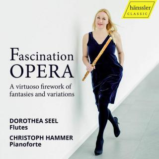 Fascination Opera - A Virtuoso Firework of Fantasies & Variations - Seel, Dorothea (flutes) / Hammer, Christoph (pianoforte)