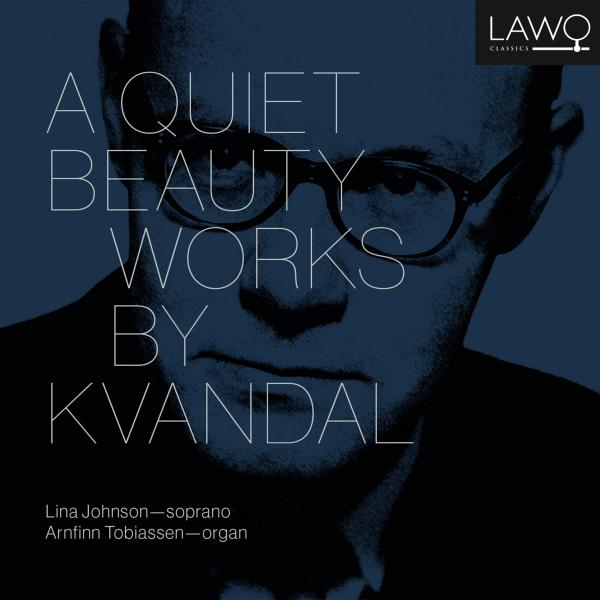 A Quiet Beauty - Works by Kvandal <span>-</span> Tobiassen, Arnfinn (organ) / Johnson, Lina (soprano)