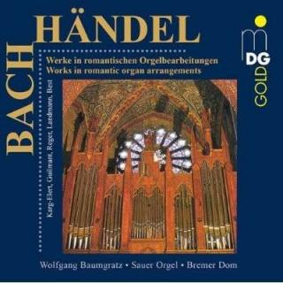 Handel/Bach: Works In Romantic Organ Arrangements - Wolfgang Baumgratz