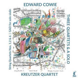 Edward Cowie: Three String Quartets & a Solo - Kreutzer Quartet