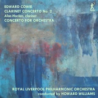 Edward Cowie: Clarinet Concerto No. 2; Concerto for Orchestra