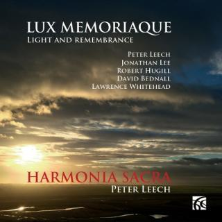 Lux Memoriaque – Contemporary British Choral Works - Leech, Peter - conductor | Harmonia Sacra