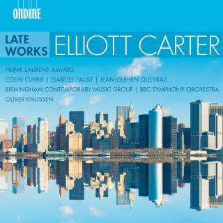 Elliott Carter: Late Works - BBC Symphony Orchestra / Birmingham Contemporary Music Group / Knussen, Oliver