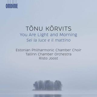 Tõnu Kõrvits: You Are Light & Morning
