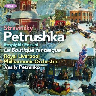 Petrushka (1911 version) / La Boutique fantasque - Royal Liverpool Philharmonic Orchestra / Petrenko, Vasily
