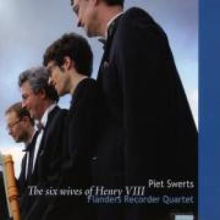 Swerts/Henry Viii./Cornish/ The Six Wives Of Henry Viii Flanders Recorder Quartet -