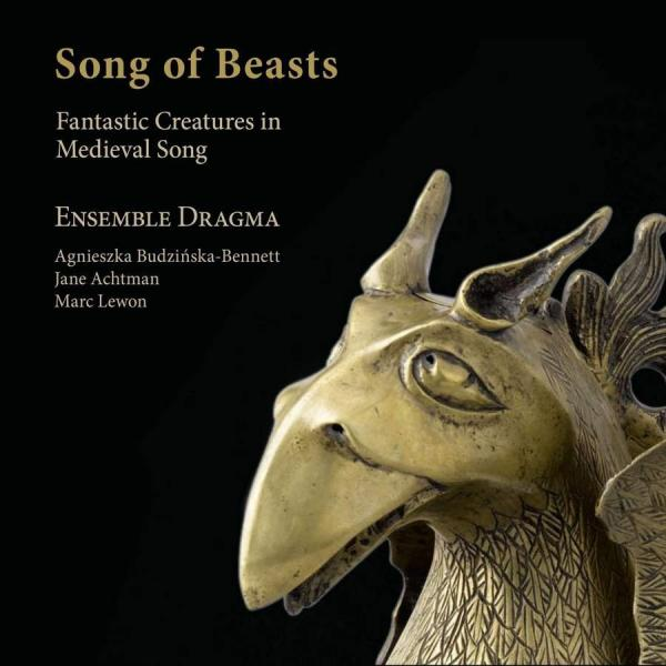 Songs of Beasts - Fantastic Creatures in Medieval Songs - Achtman, Jane / Lewon, Marc / Budzinska-Bennett, Agnieszka / Ensemble Dragma