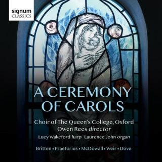 A Ceremony of Carols - Britten, Praetorius, McDowall, Weir, & Dove - Choir of the Queen's College Oxford / Rees, Owen / Wakeford, Lucy (harp)