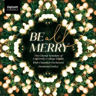 Be All Merry - The Choral Scholars of University College Dublin / Irish Chamber Orchestra / Earley, Desmond