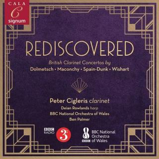 Rediscovered - British Clarinet Concertos by Dolmetsch, Maconchy, Spain-Dunk, & Wishart - Cigleris, Peter / Rowlands, Deian / BBC National Orchestra of Wales / Palmer, Ben