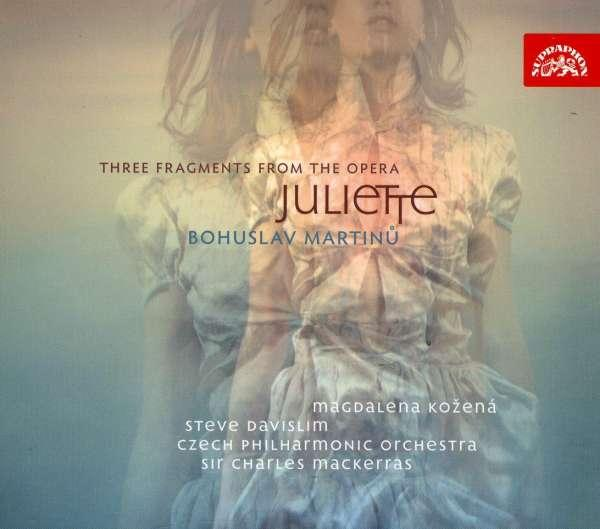 Martinů: Suite from the Opera Juliette, Three Fragments from the Opera Juliette